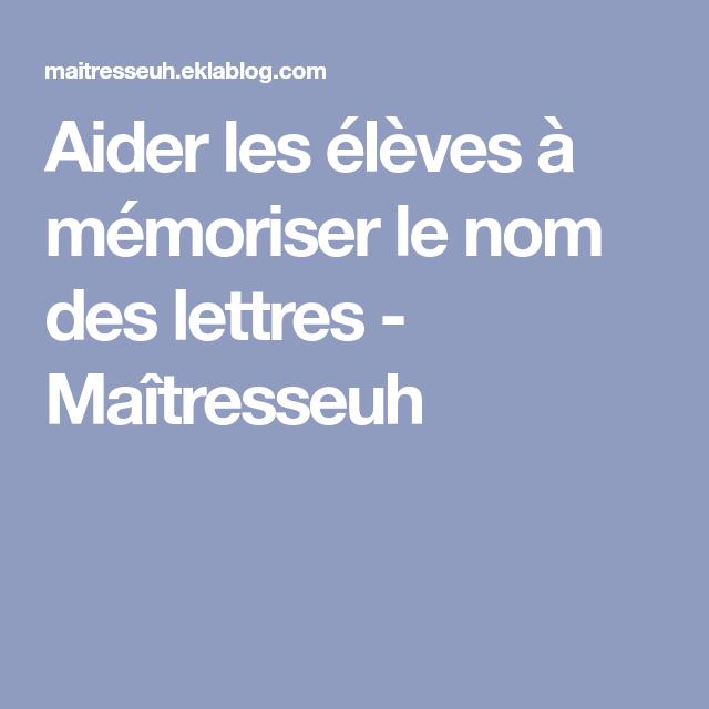 Aider Les Élèves À Mémoriser Le Nom Des Lettres | Lettre A à Quel Mot Faire Avec Les Lettres