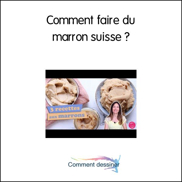 Comment Faire Du Marron Suisse - Comment Faire concernant Comment Fait On Du Marron