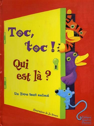Toc, Toc ! Qui Est Là ? - Un Livre Tout Animé De Jo Brown dedans Toc Ou Pas Toc Livre